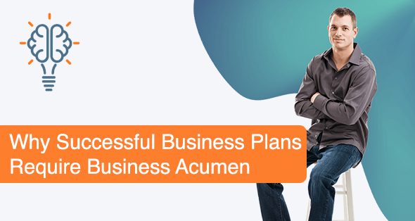 Why Successful Business Plans Require Business Acumen